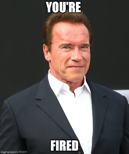 Name:  Arnold your'e fired meme.jpg Views: 591 Size:  47.1 KB