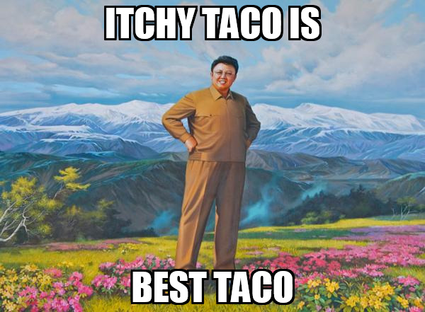 Name:  Itchy Taco is Best Taco.jpg Views: 3583 Size:  95.8 KB
